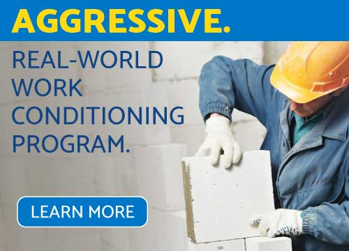 Aggressive. Real-World Work Conditioning Program